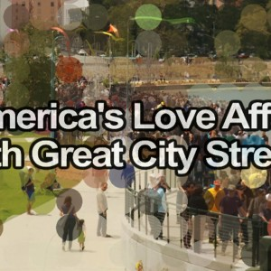 STREETFILMS: America's Love Affair With Great City Streets